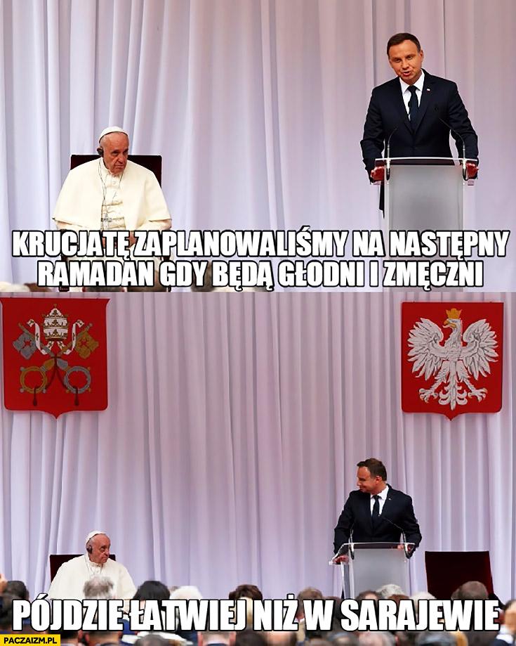 Krucjatę zaplanowaliśmy na następny ramadan gdy będą głodni i zmęczeni pójdzie łatwiej niż w Sarajewie Andrzej Duda papież Franciszek