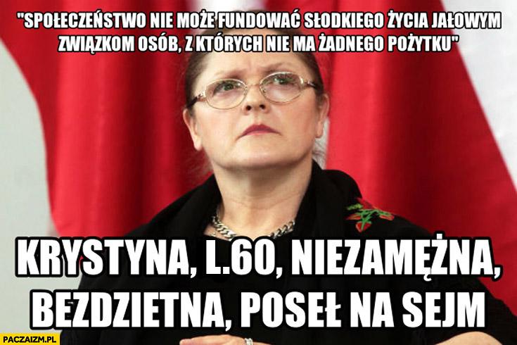 Krystyna Pawłowicz społeczeństwo nie może fundować słodkiego życia jałowym związkom osób z których nie ma żadnego pożytku, 60 lat, niezamężna, bezdzietna, poseł na sejm