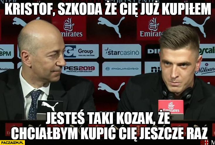 Krzysztof Piątek szkoda, że Cię już kupiłem, jesteś taki kozak, że chciałbym kupić Cię jeszcze raz AC Milan