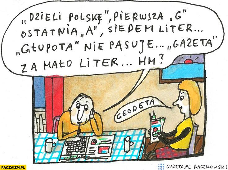 Krzyżówka: dzieli Polskę, pierwsza g, ostatnia a, siedem liter, głupota nie pasuje, gazeta za mało liter, geodeta