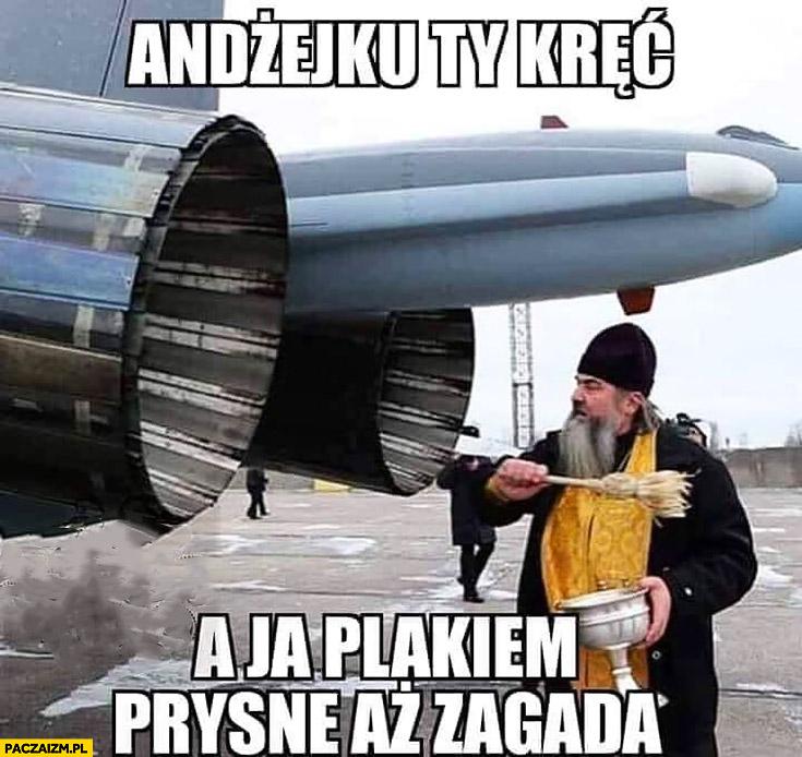 Ksiądz duchowny Andrzejku Ty kręć a ja plakiem prysnę aż zagada myśliwiec odrzutowiec