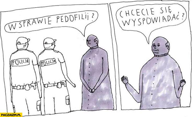Ksiądz policjanci w sprawie pedofilii, chcecie się wyspowiadać? Janek Koza