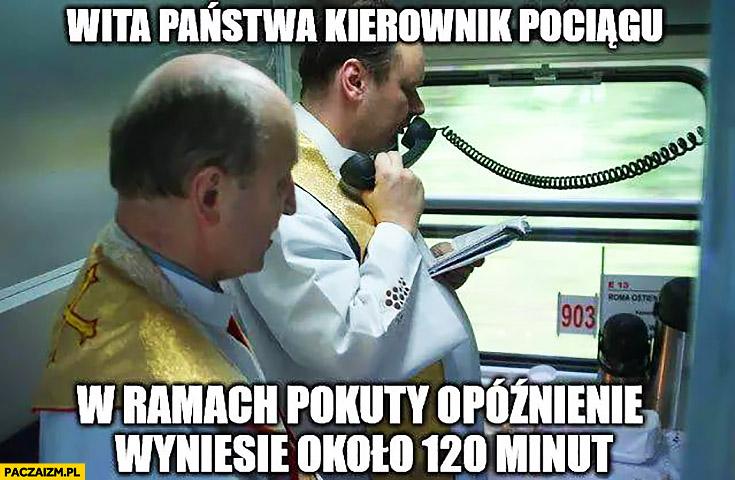 Ksiądz wita państwa kierownik pociągu w ramach pokuty opóźnienie wyniesie około 120 minut