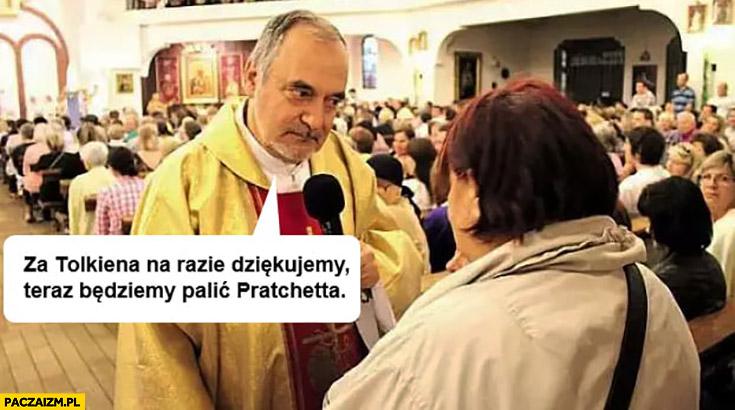 Ksiądz za Tolkiena na razie dziękujemy teraz będziemy palić Pratchetta