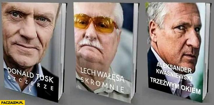 Książki tytuły książek Donald Tusk szczerze Lech Wałęsa skromnie Kwaśniewski trzeźwym okiem