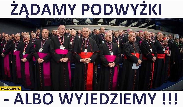 Księża biskupi zadamy podwyżki albo wyjedziemy