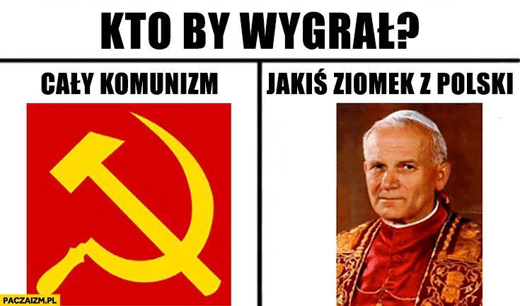 Kto by wygrał: cały komunizm czy jakiś ziomek z polski? Jan Paweł II