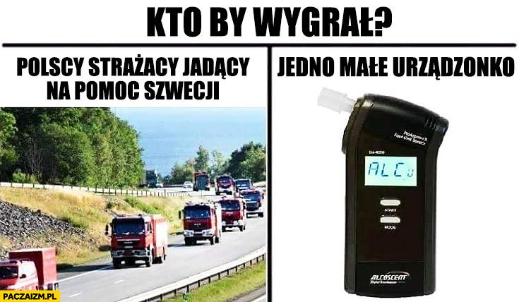 Kto by wygrał: Polscy strażacy jadący na pomoc Szwecji czy alkomat jedno małe urządzenie