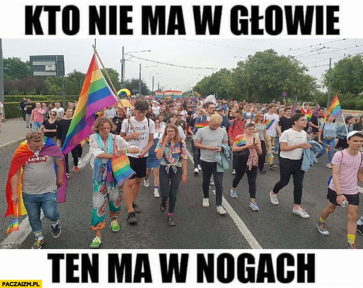 Kto nie ma w głowie ten ma w nogach parada LGBT