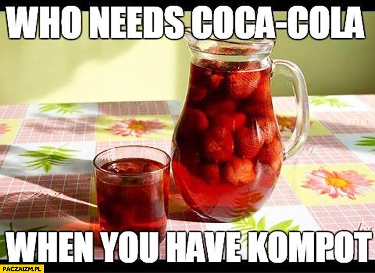Kto potrzebuje Coca-Coli kiedy masz kompot?