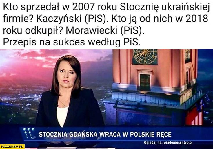 Kto sprzedał w 2007 roku stocznie Ukraińskiej firmie? Kaczyński PiS. Kto ją od nich w 2018 roku odkupił? Morawiecki PiS. Przepis na sukces według PiS Wiadomości TVP