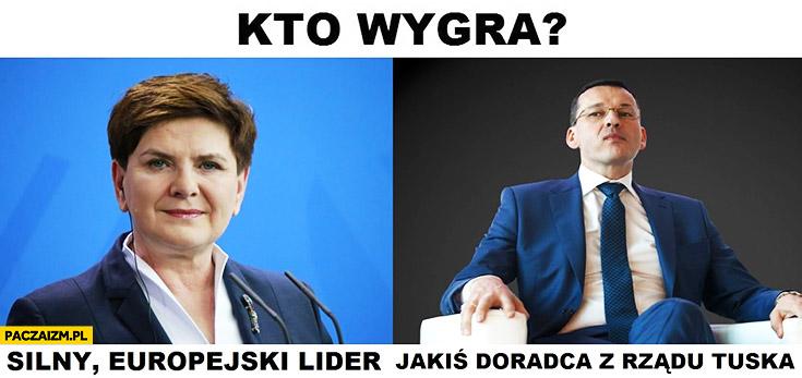 Kto wygra: Szydło czy Morawiecki silny europejski lider czy jakiś doradca z rządu Tuska?