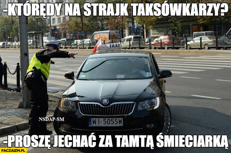 Którędy na strajk taksówkarzy? Proszę jechać za tamtą śmieciarką policjant