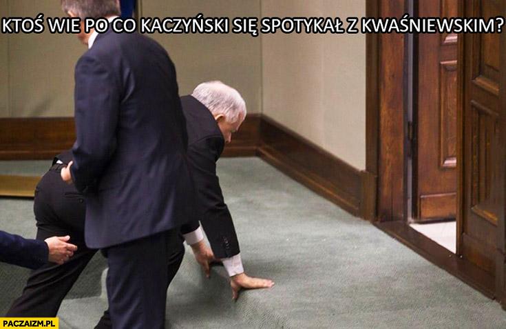 Ktoś wie po co Kaczyński się spotkał z Kwaśniewskim? Pijany wywrócił się