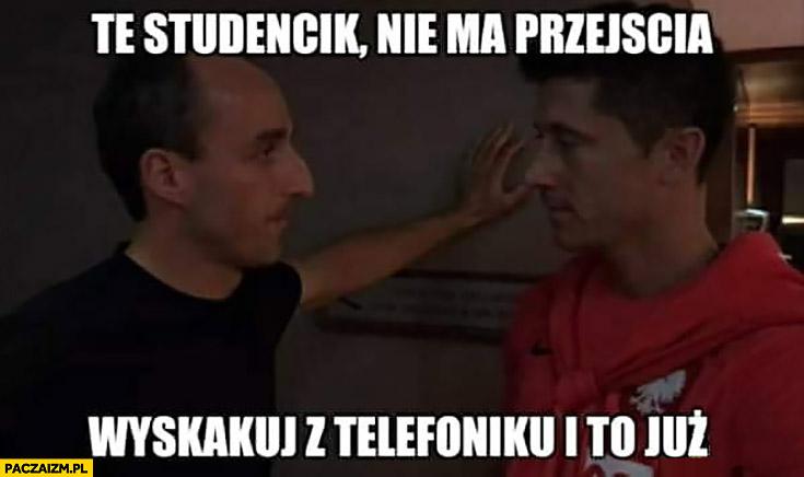 Kubica Lewandowski te studencik nie ma przejścia wyskakuj z telefoniku i to już