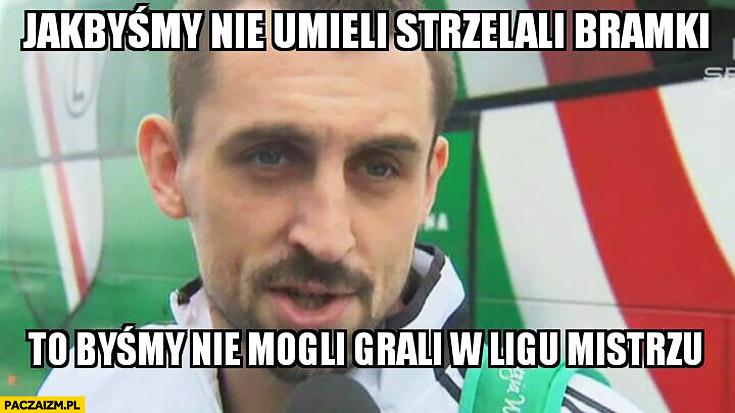 Kucharczyk Legia jakbyśmy nie umieli strzelali bramki to byśmy nie mogli grali w ligu mistrzu