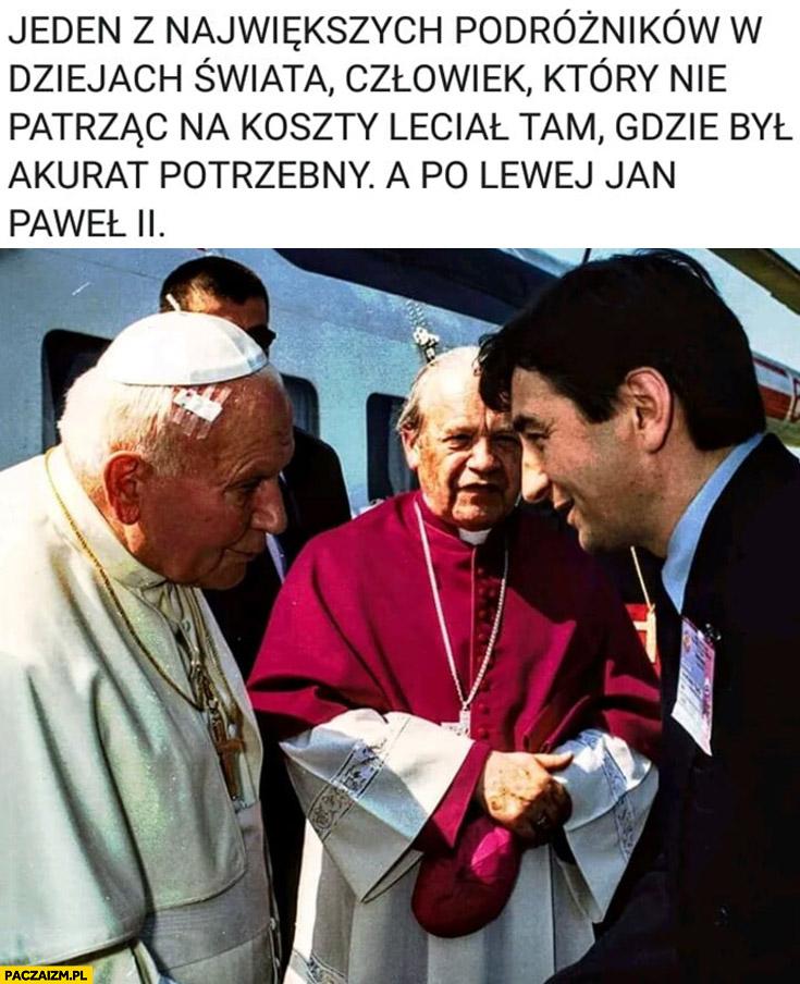 Kuchciński jeden z największych podróżników, człowiek który nie patrząc na koszty leciał tam gdzie był akurat potrzebny, a po lewej Jan Paweł II