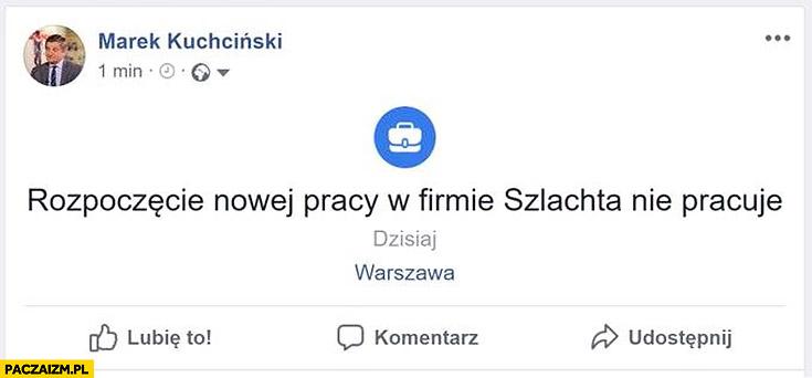Kuchciński rozpoczęcie nowej pracy w firmie szlachta nie pracuje