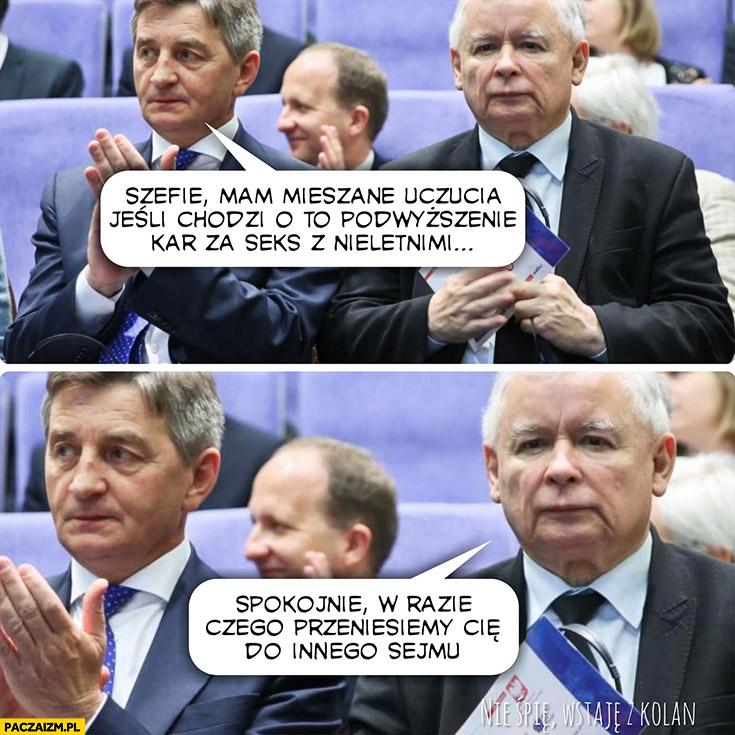 Kuchciński szefie mam mieszane uczucia jeśli chodzi o podwyższenie kar za współżycie z nieletnimi, spokojnie w razie czego przeniesiemy Cię do innego sejmu PiS Kaczyński