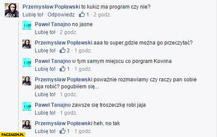 Kukiz ma program czy nie zawsze się troszeczkę robi jaja Paweł Tanajno