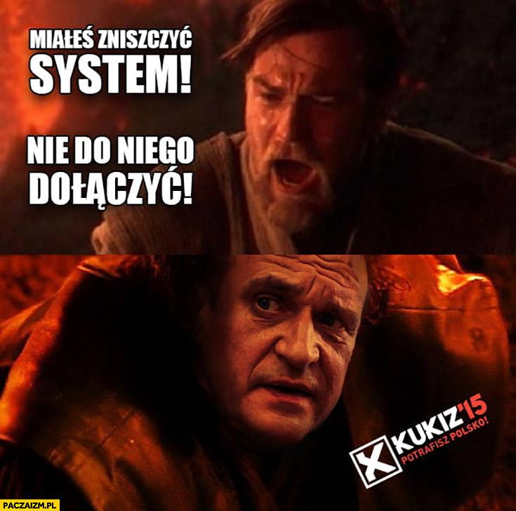 Kukiz miałeś zniszczyć system nie do niego dołączyć