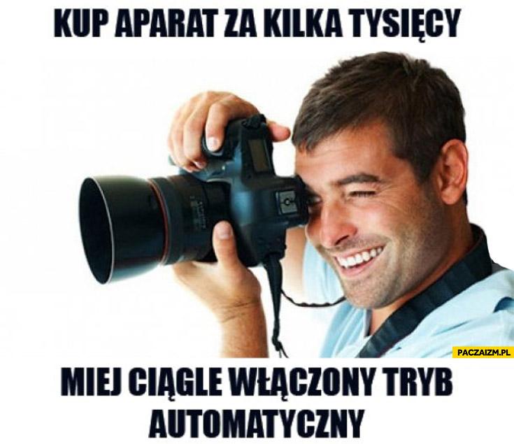 Kup aparat za kilka tysiecy miej ciągle włączony tryb automatyczny
