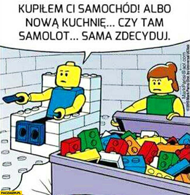 Kupiłem Ci samochód albo nową kuchnię czy tam samolot sama zdecyduj LEGO