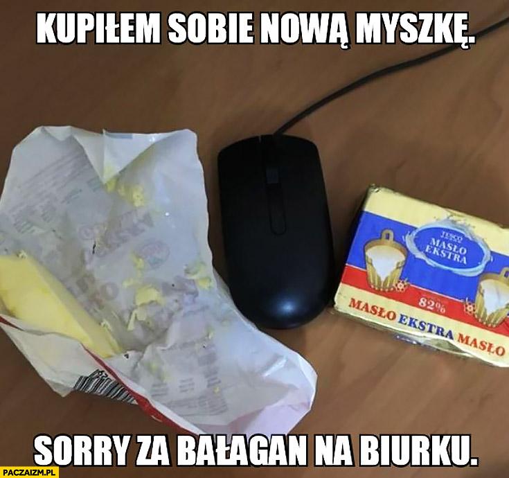 Kupiłem sobie nową myszkę sorry za bałagan na biurku masło kostki masła