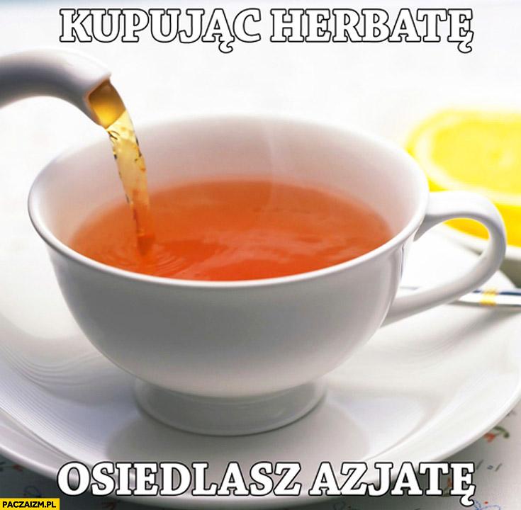 Kupując herbatę osiedlasz Azjatę