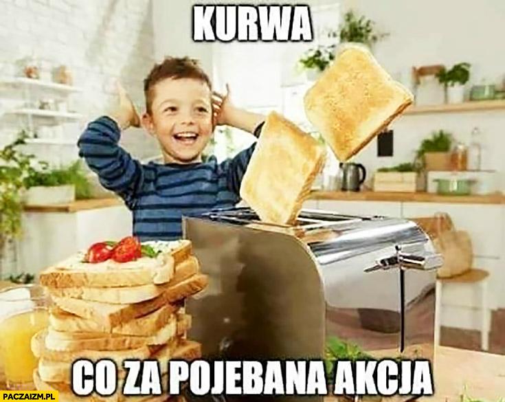 Kurna co za pojechana akcja dzieciak tosty