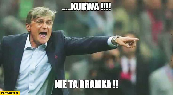Kurna nie ta bramka trener Nawałka na mundialu samobój