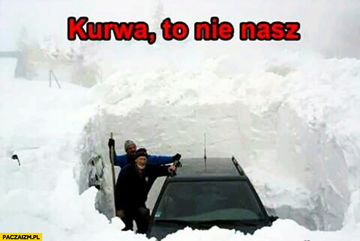 Kurna to nie nasz samochód pod śniegiem po odkopaniu