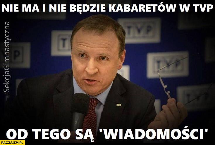 Kurski nie ma i nie będzie kabaretów w TVP od tego są wiadomości