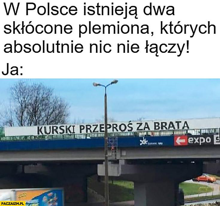 Kurski przeproś za brata napis w Polsce istnieją dwa skłócone plemiona których absolutnie nic nie połączy