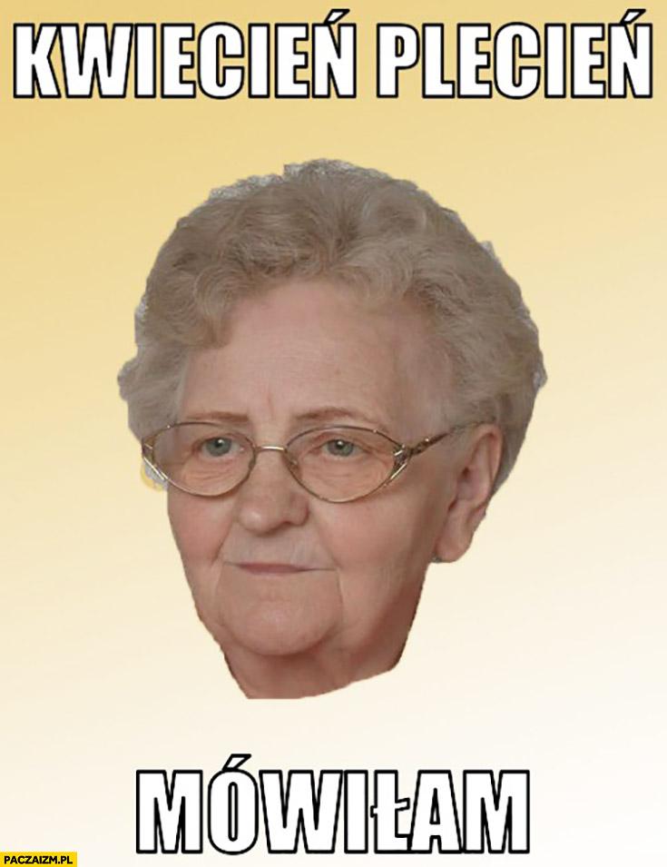 Kwiecień plecień mówiłam typowa babcia