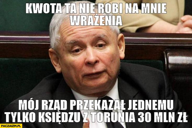 Kwota WOŚP nie robi na mnie wrażenia, mój rząd przekazał jednemu księdzu z Torunia 30 mln złotych Kaczyński Rydzyk