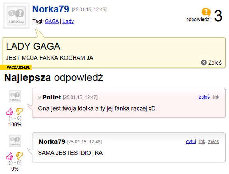 Lady Gaga jest moją fanką kocham ja ona jest Twoją idolką sama jesteś idiotką