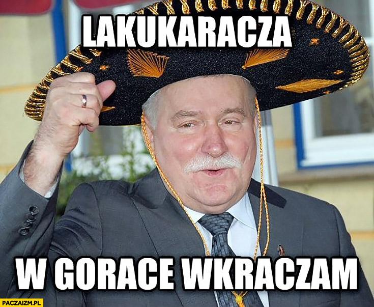Lakukaracza w gorące wkraczam Lech Wałęsa wykop