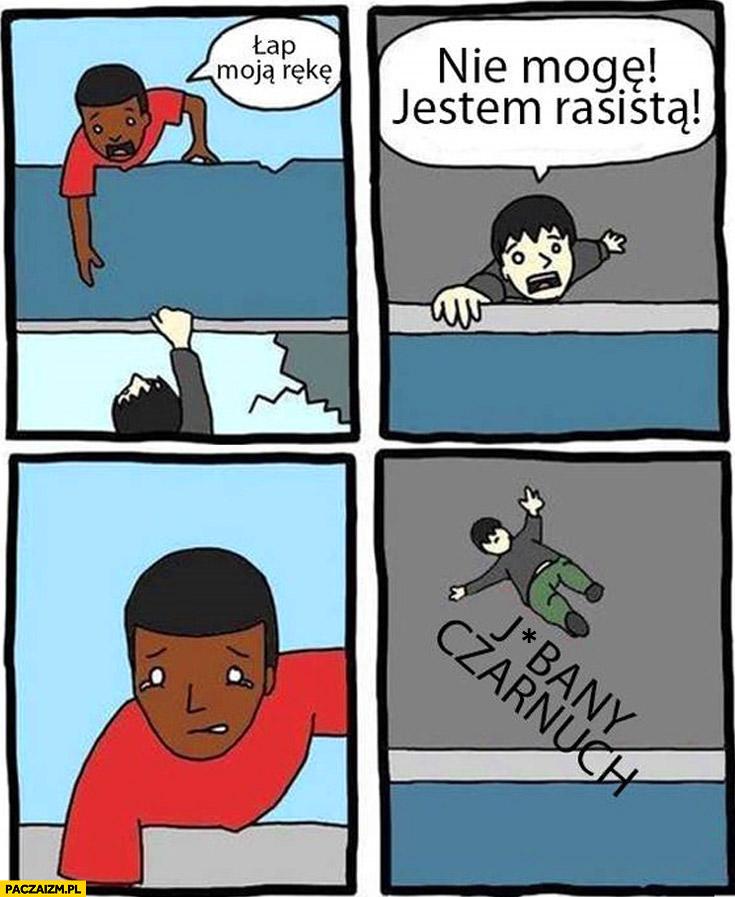 Łap moją rękę nie mogę jestem rasistą