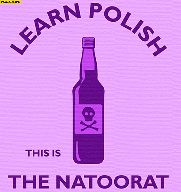 Learn Polish: this is the natoorat denaturat