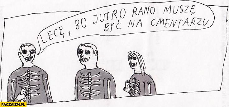 Lecę bo jutro rano muszę być na cmentarzu śmierć trup Janek Koza