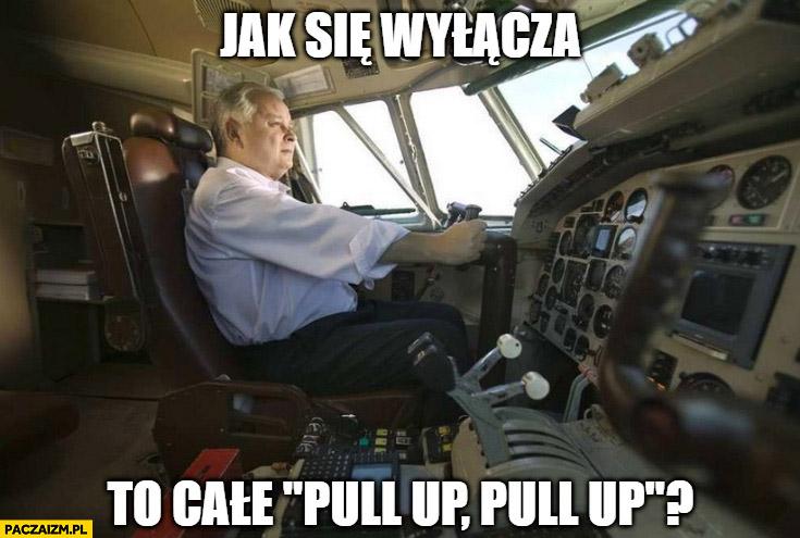 Lech Kaczyński jak się wyłącza to cale pull-up tupolew Smoleńsk