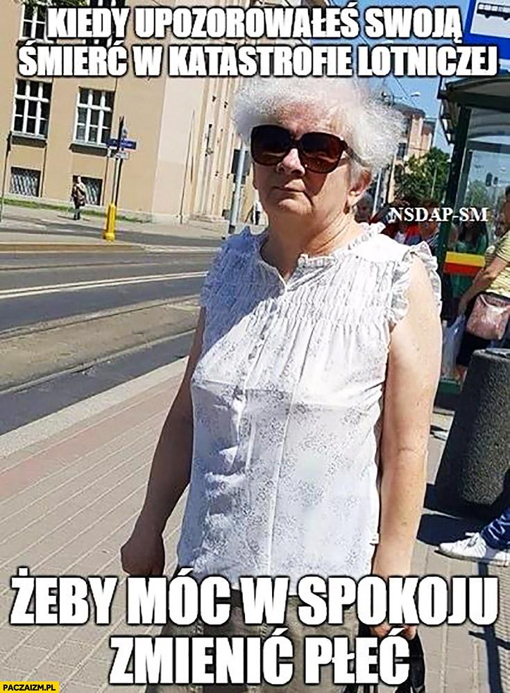 Lech Kaczyński kiedy upozorowałeś swoją śmierć w katastrofie lotniczej żeby móc w spokoju zmienić płeć