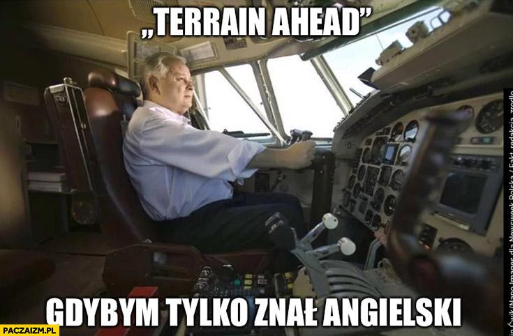Lech Kaczyński pilotuje Tupolewa terrain ahead gdybym tylko znał angielski
