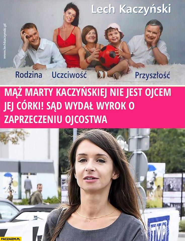 Lech Kaczyński plakat: rodzina, uczciwość, przyszłość. Mąż Marty Kaczyńskiej nie jest ojcem jej córki, sąd wydal wyrok o zaprzeczeniu ojcostwa