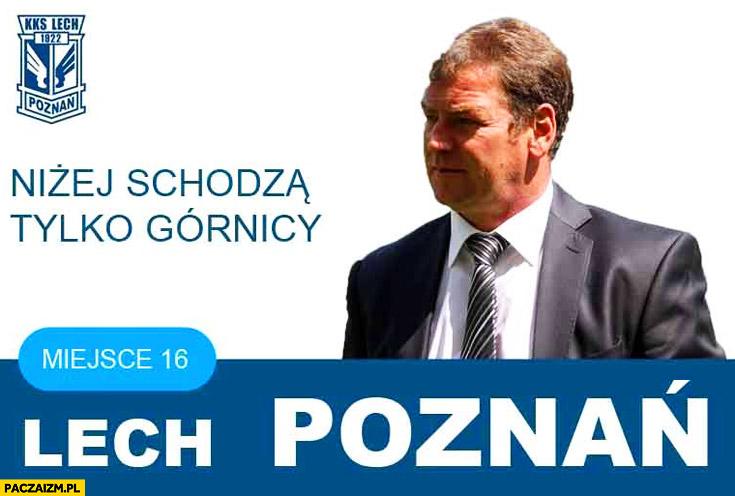 Lech Poznań niżej schodzą tylko górnicy miejsce 16