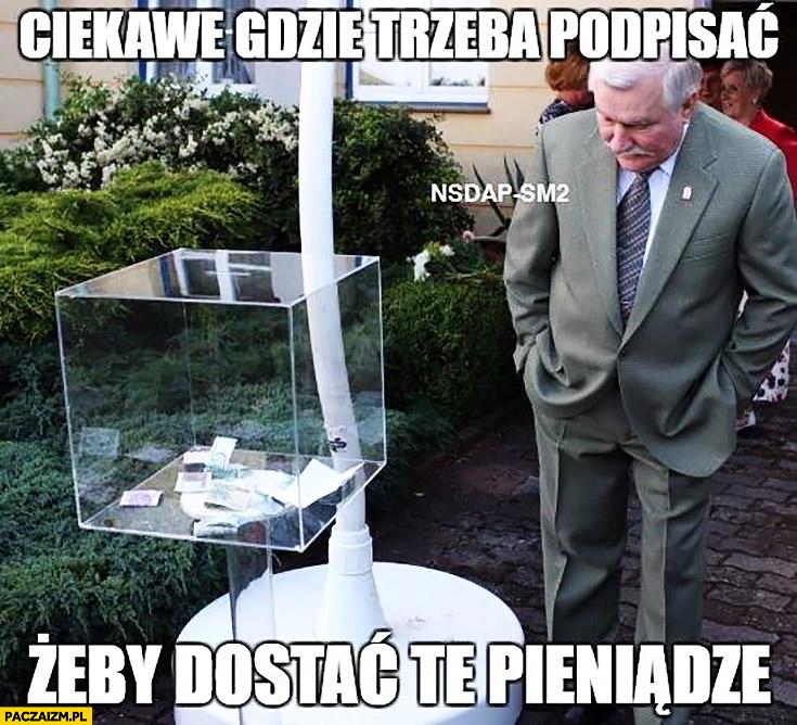 Lech Wałęsa Bolek ciekawe gdzie trzeba podpisać żeby dostać te pieniądze