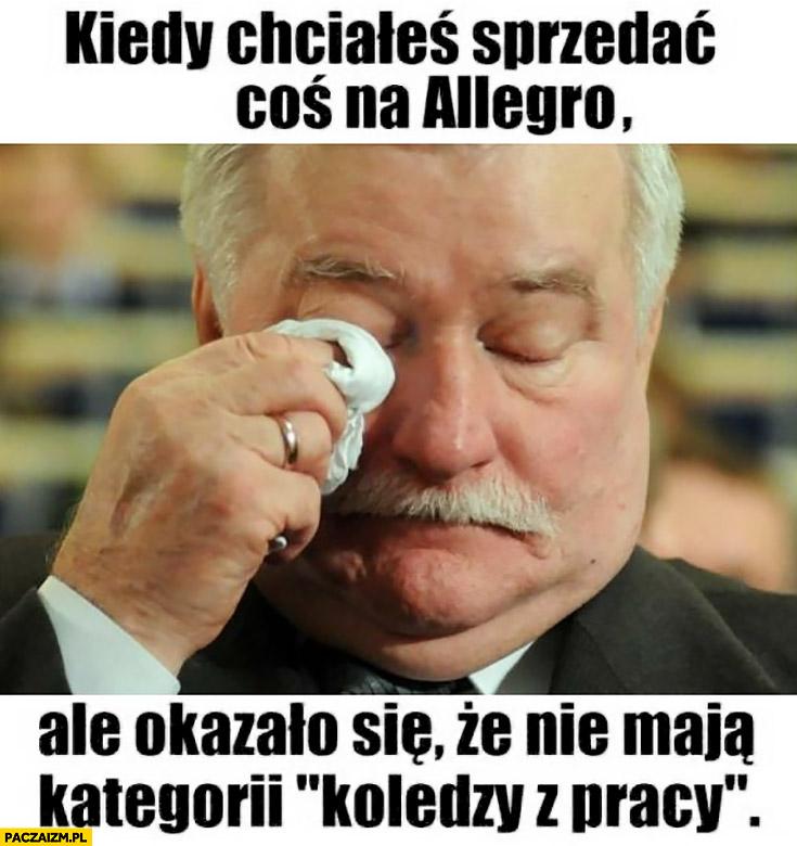 """Lech Wałęsa Bolek kiedy chciałeś sprzedać coś na allegro ale okazało się, że nie mają kategorii """"koledzy z pracy"""""""