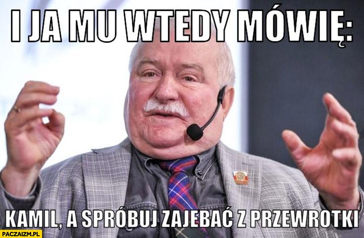 Lech Wałęsa do Glika i ja mu wtedy mówię Kamil a spróbuj zajebać z przewrotki