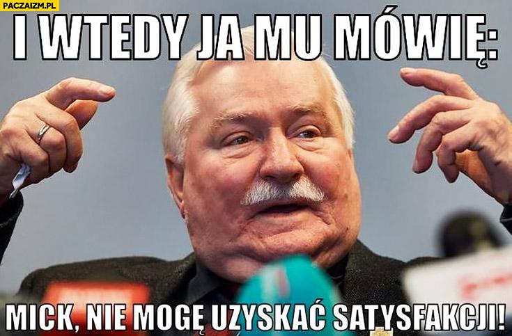 Lech Wałęsa do Micka Jaggera i wtedy ja mu mówię: Mick nie mogę uzyskać satysfakcji
